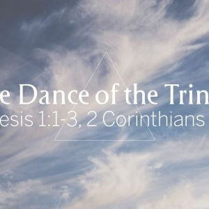 The Dance of the Trinity   Trinity Sunday