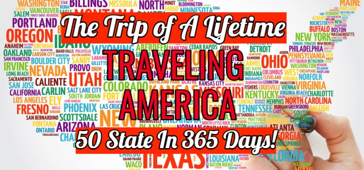 A Trip Of A Lifetime! Traveling America To See 50 States In 365 Days