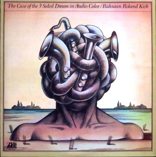 Rahsaan Roland Kirk – The Case of the 3 Sided Dream in Audio Color (1975)
