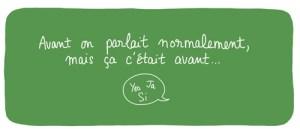 https://i1.wp.com/olive-banane-et-pasteque.com/wp-content/uploads/2013/05/parler-normalement-A.jpg?resize=300%2C135