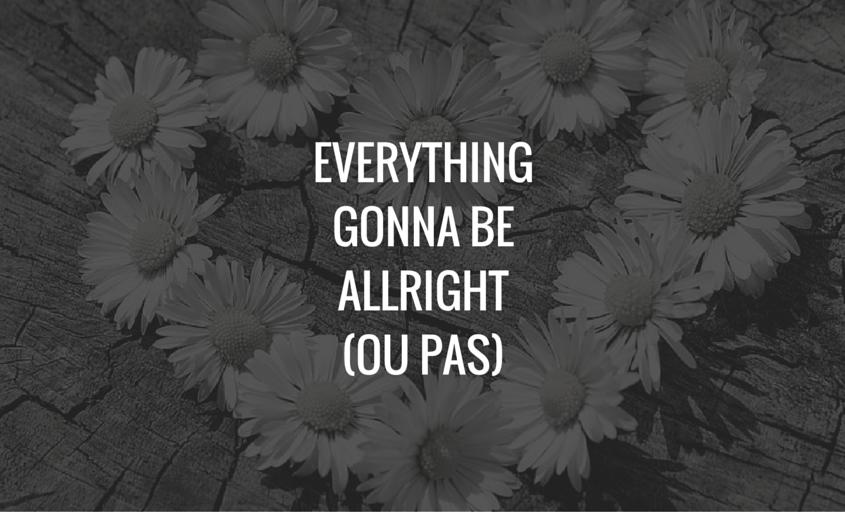 Tout va bien (ou presque) #semaine3sanspapa