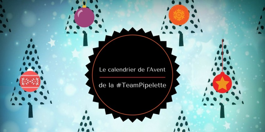 Le calendrier de l'avent #teamPipelettes