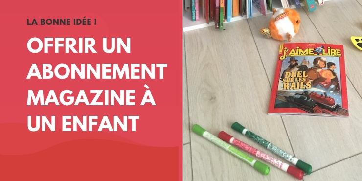 Et si tu offrais un abonnement à un magazine à ton kid ?