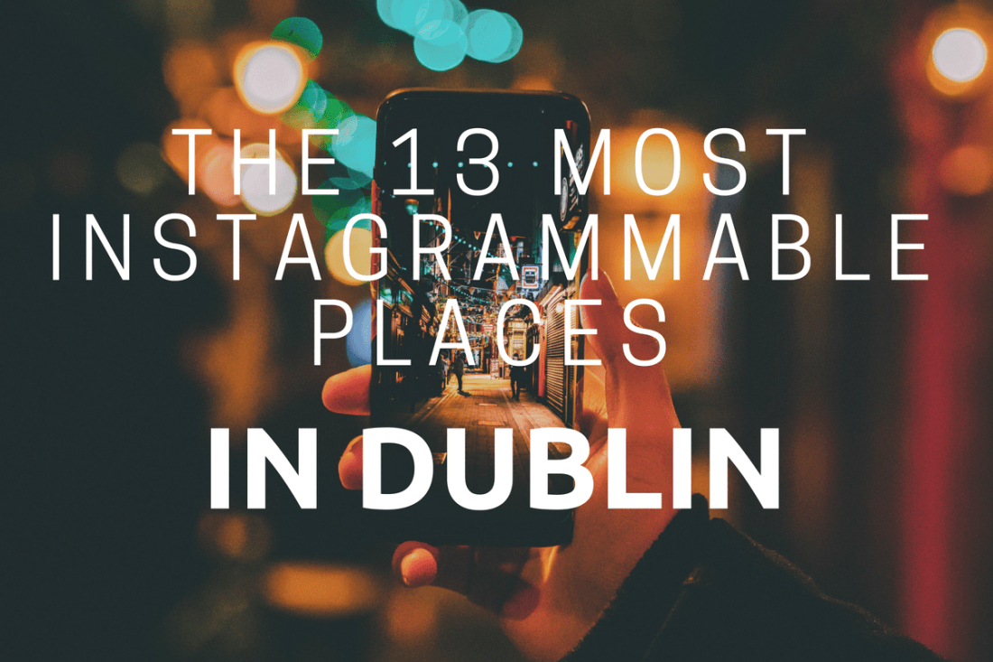 Olivia Leaves | The 13 Most Instagrammable Places in Dublin