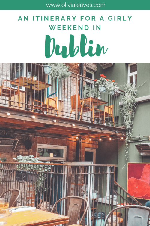Olivia Leaves | Your itinerary for a girly weekend in Dublin, Ireland