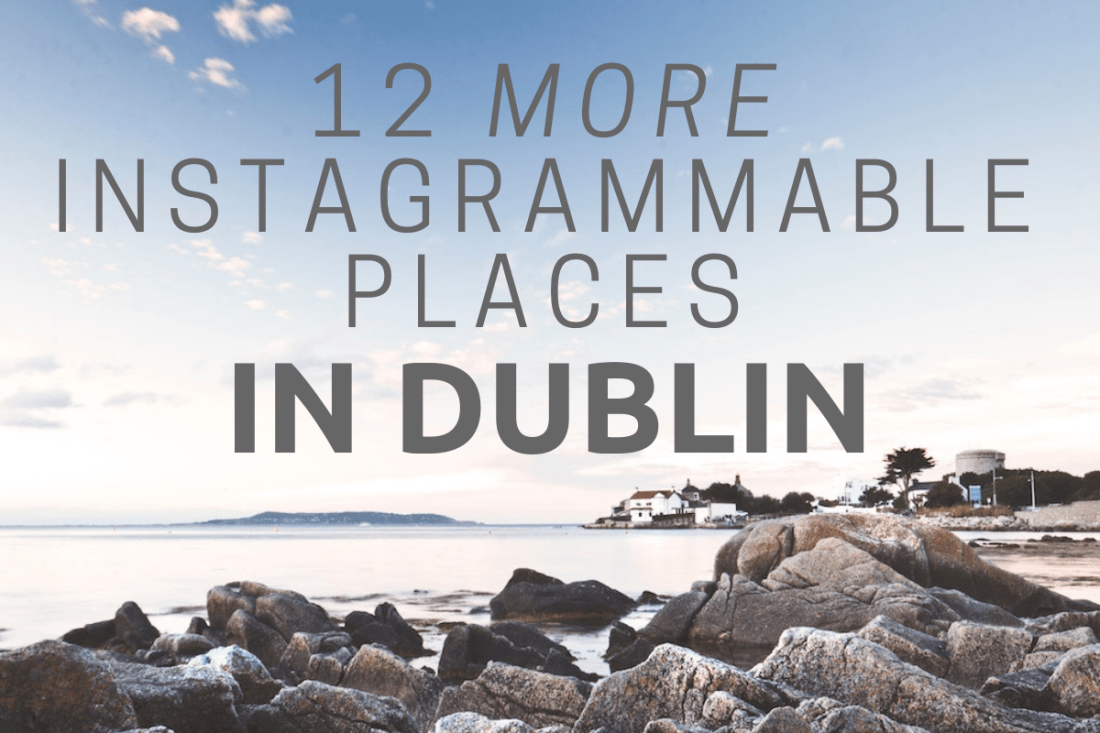 Olivia Leaves   12 Most Instagrammable Places in Dublin
