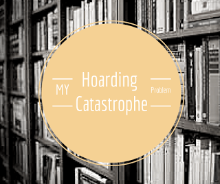 My Hoarding Catastrophe ~ Quirky Quirks