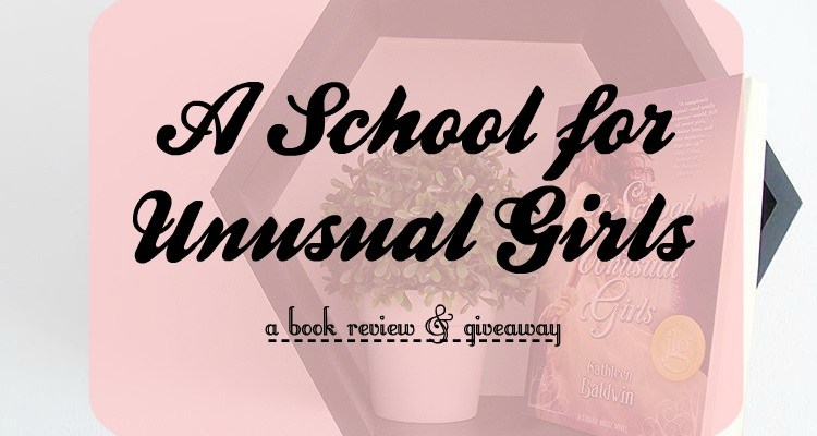 A School for Unusual Girls [Book Review & Giveaway!]