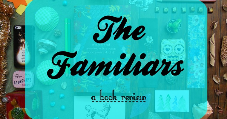 The Familiars [Book Review]