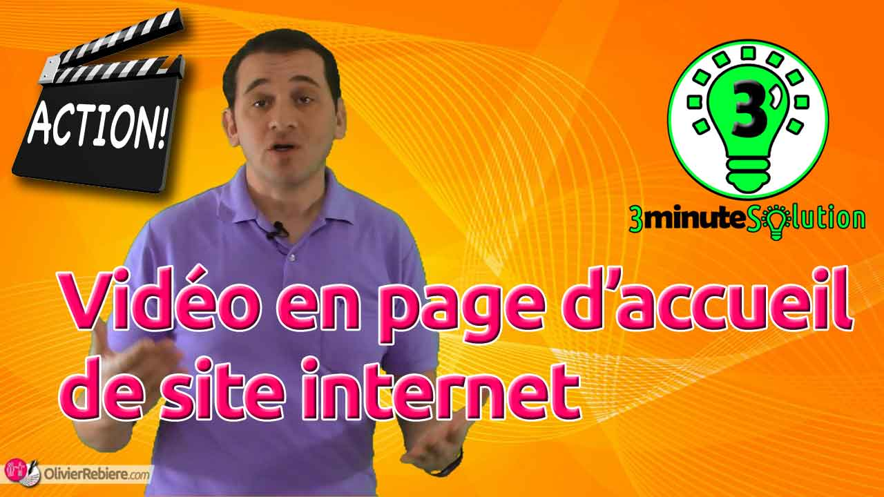 Vidéo en page d'accueil de site internet - 3 minute Solution - OlivierRebiere.com