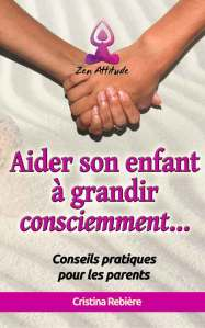 Aider son enfant à grandir consciemment - Cristina Rebiere - OlivierRebiere.com