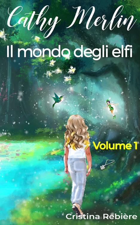 Cathy Merlin: 1. Il mondo degli elfi - Cristina Rebiere - OlivierRebiere.com