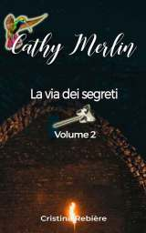 Cathy Merlin 2. La via dei segreti
