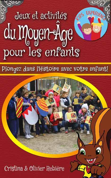 Jeux et activités du Moyen-Âge pour les enfants - Cristina Rebiere & Olivier Rebiere - OlivierRebiere.com
