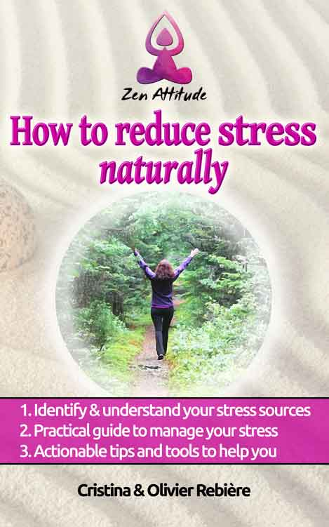 How to reduce stress naturally - Zen Attitude - Cristina Rebiere & Olivier Rebiere
