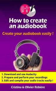 How to create an audio book - Tools for authors - Cristina Rebiere & Olivier Rebiere