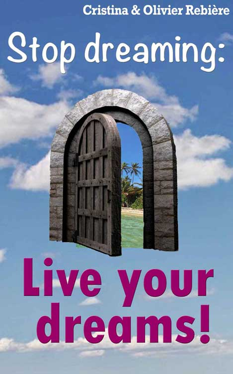 Live your dreams!: Stop dreaming - Cristina Rebiere & Olivier Rebiere