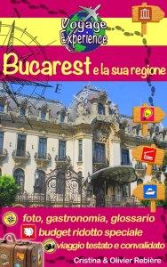 Bucarest e la sua regione - italiano - Voyage Experience - Cristina Rebiere & Olivier Rebiere