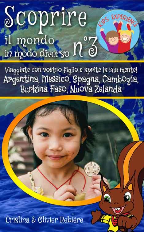 Scoprire il mondo in modo diverso n°3 - Kids Experience - Cristina Rebiere & Olivier Rebiere