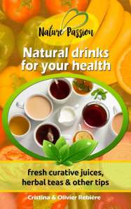 Natural drinks for your health - Nature Passion - Cristina Rebiere & Olivier Rebiere - OlivierRebiere.com