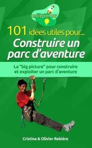 101 idées utiles pour... Construire un parc d'aventure - entrepreneur - Cristina Rebiere & Olivier Rebiere