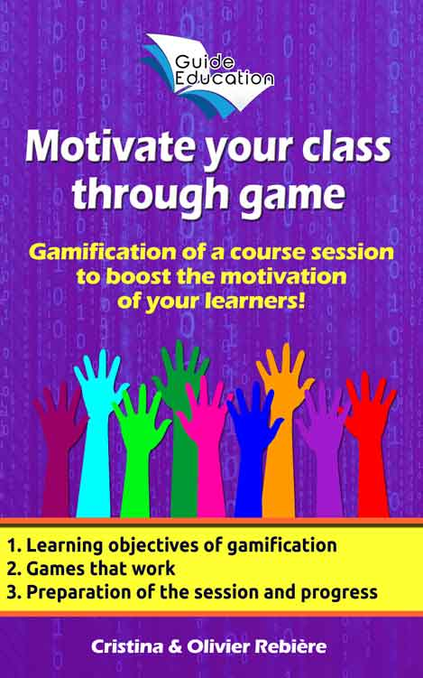 Motivate your class through game n°1 - Guide Education - Cristina Rebiere & Olivier Rebiere