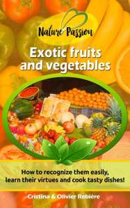 Exotic fruits and vegetables - Nature Passion - Cristina Rebiere & Olivier Rebiere