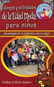 Juegos y actividades de la Edad Media para niños - Kids Experience - Cristina Rebiere & Olivier Rebiere