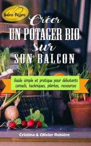 Créer un potager bio sur son balcon - Nature Passion - Cristina Rebiere & Olivier Rebiere