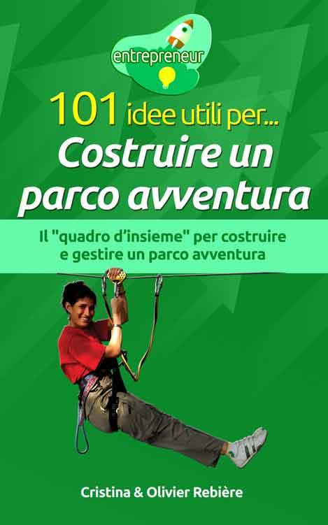 101 idee utili per... Costruire un parco avventura - entrepreneur - Cristina Rebiere & Olivier Rebiere