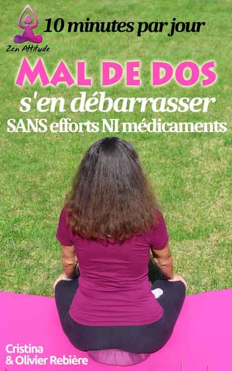 Mal de dos, s'en débarrasser SANS efforts NI médicaments - Zen Attitude - Cristina Rebiere & Olivier Rebiere