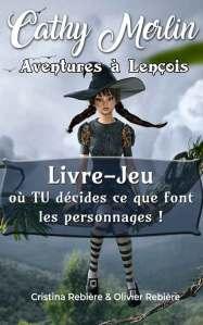 Livre-Jeu Cathy Merlin, Aventures à Lençois - Olivier Rebière & Cristina Rebière - OlivierRebiere.com