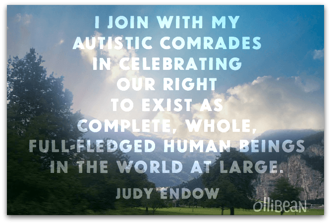 """""""I join with my autistic comrades in celebrating our right to exist as complete, whole, full-fledged human beings in the world at large."""" Judy Endow on Ollibean. Background photograph of sky, trees, and mountains."""