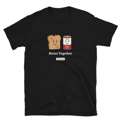 Grilled Cheese & Tomato Soup Better Together T-Shirt