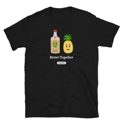 Tequila & Pineapple Better Together T-Shirt