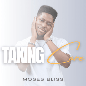 Moses Bliss - Taking Care