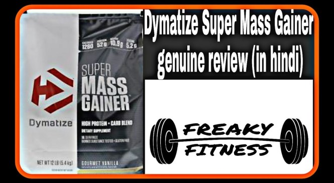 Dymatize Super Mass Gainer Review In Hindi | 2018 Product Review | Freaky Fitness
