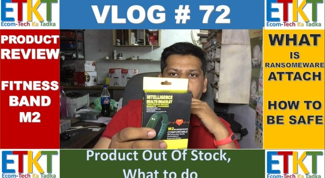 VLOG # 72 M2 Smart Fitness Band Review, RansomeWare Attack,  What To Do If Product Out Of Stock