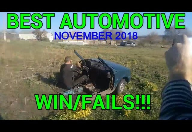 BEST AUTOMOTIVE WIN/FAIL AND WTF MOMENTS NOVEMBER 2018!!!