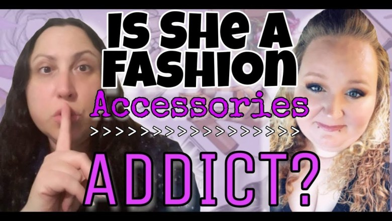 I expose Confidence Plus for her fashion accessories addiction