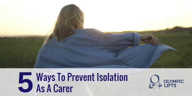 5 Ways To Prevent Isolation As A Carer   Olympic Lifts