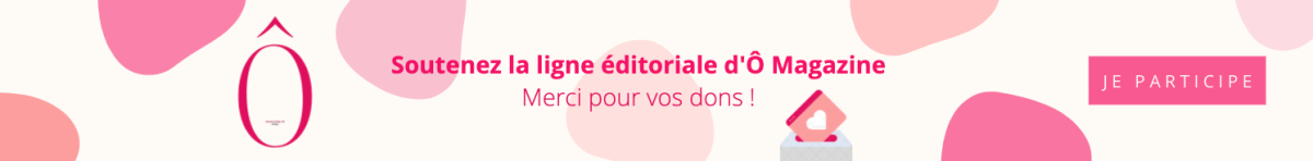 Soutenez O Magazine