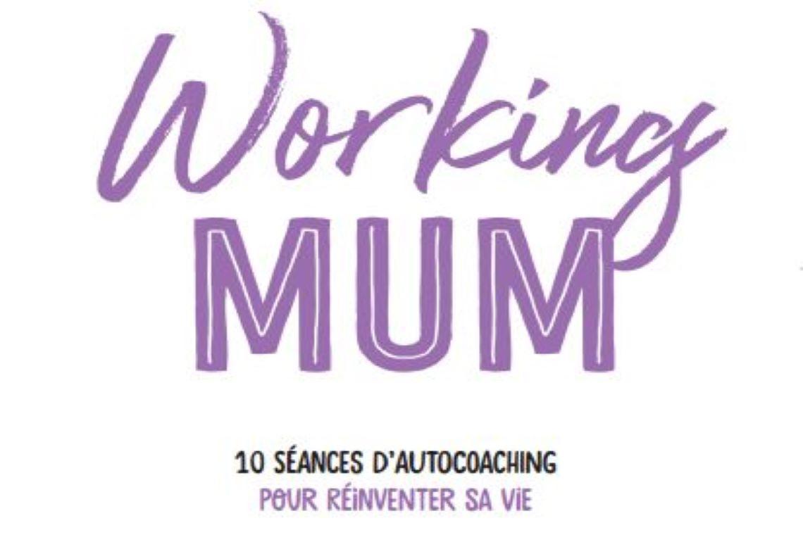 Working Mum : des mamans épanouies au travail et dans la vie, tout simplement
