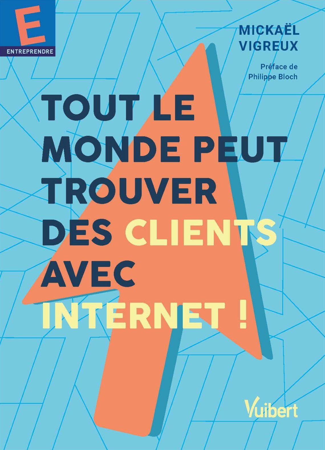Couverture de Mickaël Vigreux, Tout le monde peut trouver des clients avec Internet !, éditions Vuibert, janvier 2021.