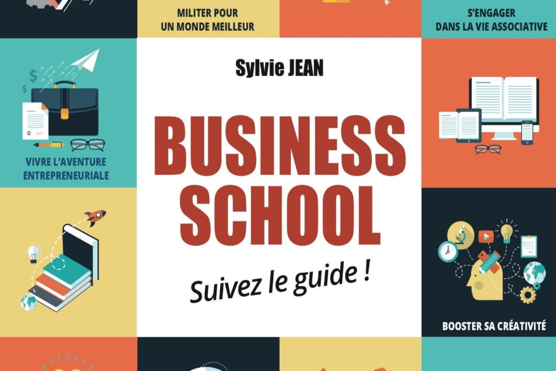 Business School : suivez le guide ! : tout savoir sur les business schools avec Sylvie Jean
