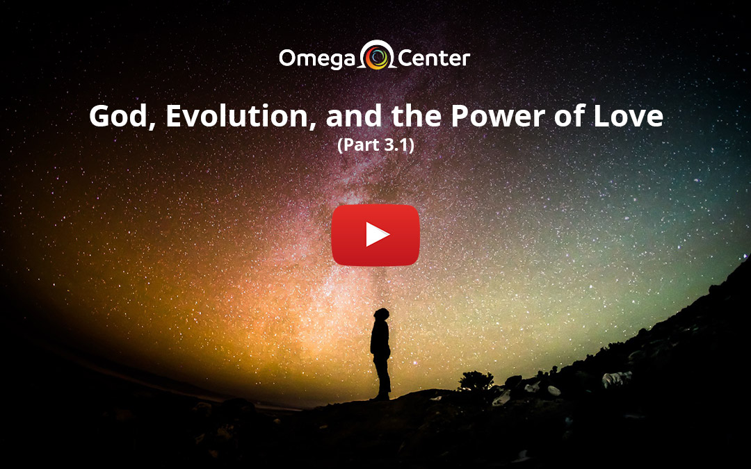 God, Evolution, and the Power of Love – Part 3.1