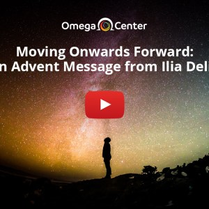 Moving Onwards Forward: An Advent Message From Ilia Delio