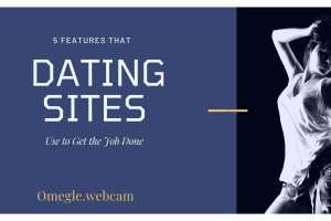 5 Features that Dating Sites Use to Get the Job Done