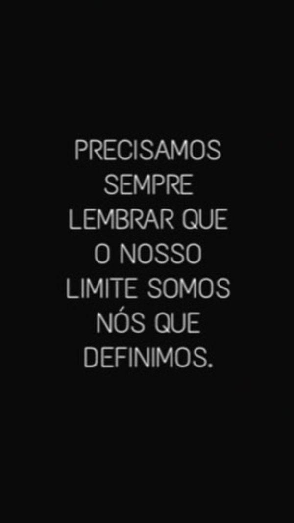 Precisamos sempre lembrar que o nosso limite somos nós que definimos.