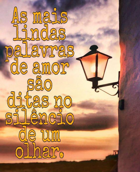 As mais lindas palavras de amor são ditas no silêncio do olhar;